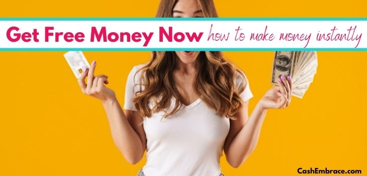 get free money now ways to make money instantly